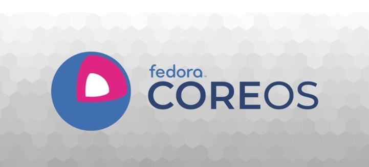 Fedora CoreOS目前已经GA 支持OCI和Docker容器